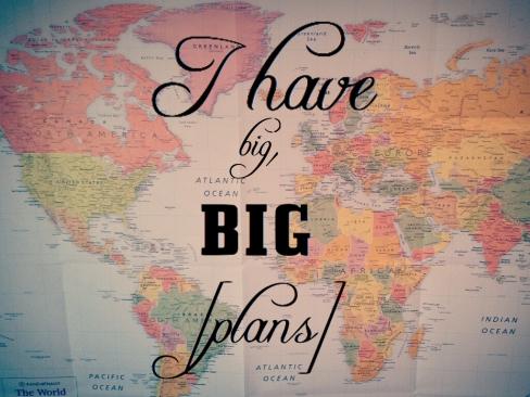 I have big big plans